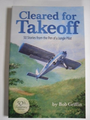 9781934792001: Cleared for Takeoff 50 Stories From the Pen of a Jungle Pilot