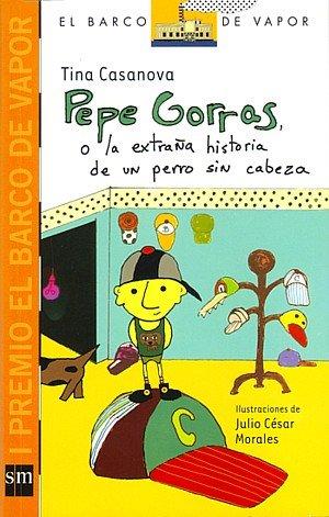 9781934801284: Pepe Gorras O La Extrana Historia De Un Perro Sin Cabeza (El barco de vapor)