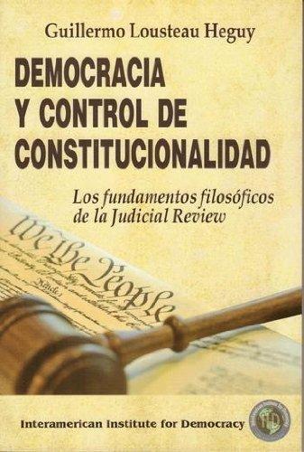 DEMOCRACIA Y CONTROL DE CONSTITUCIONALIDAD. LOS FUNDAMENTOS: Lousteau Heguy, Guillermo