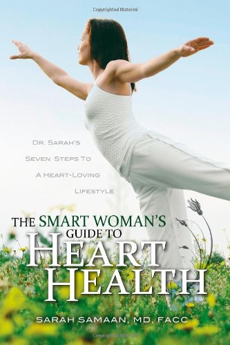 The Smart Woman's Guide to Heart Health: Dr. Sarah's Seven Steps to a Heart-Loving ...