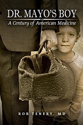 Dr. Mayo's Boy: A Century of American Medicine: Rob Tenery MD