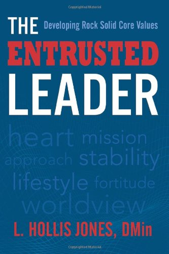 9781934812815: The Entrusted Leader: Developing Rock Solid Core Values