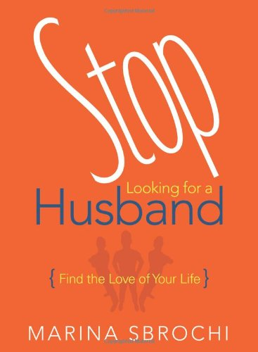 9781934812907: Stop Looking for a Husband: Find the Love of Your Life