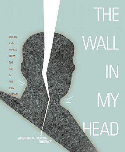 9781934824238: The Wall in My Head: Words and Images from the Fall of the Iron Curtain (Words Without Borders Anthologies)