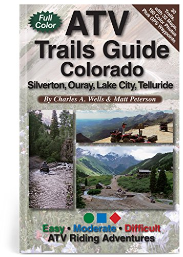 ATV Trails Guide Colorado Silverton, Ouray, Lake City, Telluride: Charles A. Wells; Matt Peterson