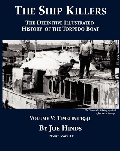 9781934840634: The Definitive Illustrated History of the Torpedo Boat, Volume V: 1941 (The Ship Killers)