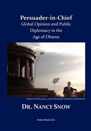 Persuader-in-Chief: Global Opinion and Public Diplomacy in the Age of Obama (1934840815) by Nancy Snow