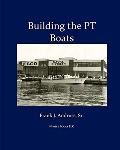 9781934840856: Building the PT Boats: An Illustrated History of U.S. Navy Torpedo Boat Construction in World War II