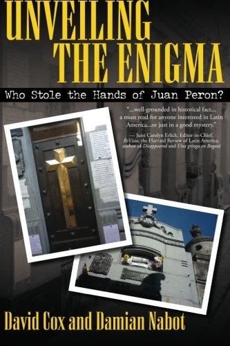 9781934841143: Unveiling the Enigma: Who Stole the Hands of Juan Peron?