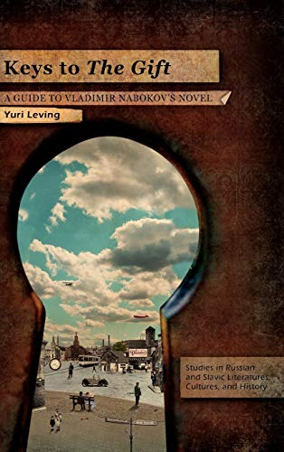 Keys to the Gift: A Guide to Vladimir Nabokovs Novel: Yuri Leving