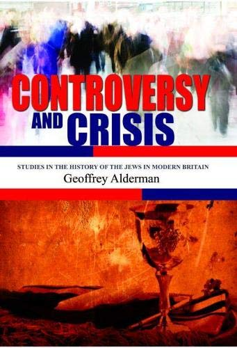 Controversy and Crisis: Studies in the History of the Jews in Modern Britain (Judaism and Jewish ...