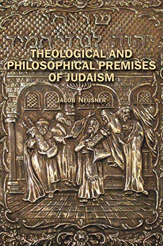 9781934843543: Theological and Philosophical Premises of Judaism (Judaism and Jewish Life)