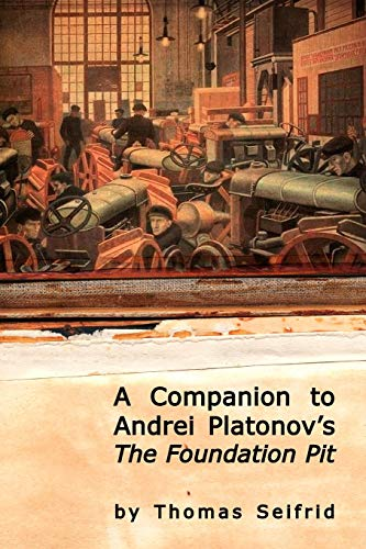 9781934843574: A Companion to Andrei Platonov's The Foundation Pit (Studies in Russian and Slavic Literatures, Cultures, and History)