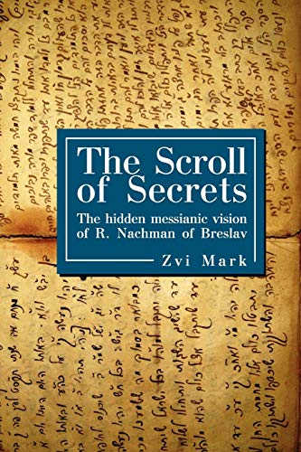 The Scroll of Secrets: The Hidden Messianic Vision of R. Nachman of Breslav (Reference Library of ...