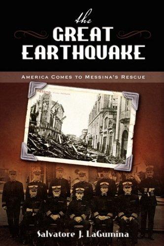 The Great Earthquake: America Comes to Messinas Rescue: Salvatore J. LaGumina