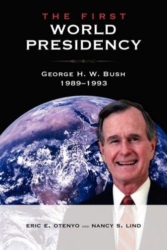 The First World Presidency: George H. W. Bush, 1989-1993: Nancy S. Lind
