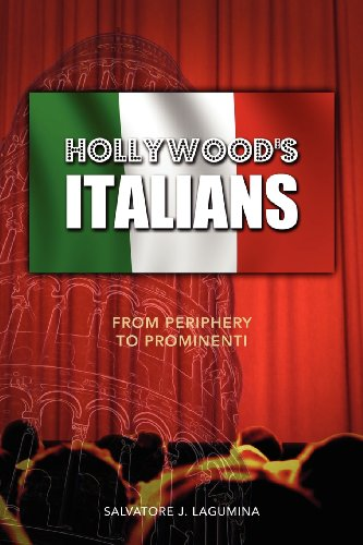 Hollywoods Italians: From Periphery to Prominenti: Salvatore J. LaGumina