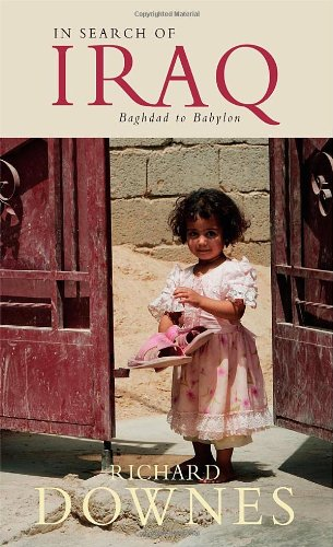 In Search of Iraq: Baghdad to Babylon: Downes, Richard