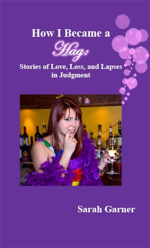 9781934849248: How I Became a Hag: Stories of Love, Loss, and Lapses in Judgment