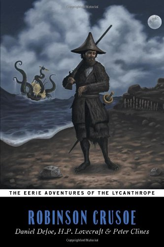 9781934861523: The Eerie Adventures of the Lycanthrope Robinson Crusoe