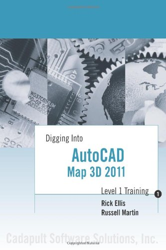 Digging Into AutoCAD Map 3D 2011 - Level 1 Training (1934865060) by Rick Ellis; Russell Martin