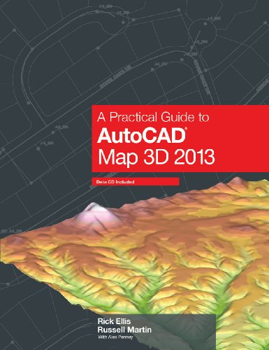 A Practical Guide to AutoCAD Map 3D 2013: Rick Ellis, Russell Martin