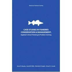 Case Studies in Fisheries Conservation and Management: Applied Critical Thinking and Problem ...