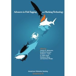 Advances in Fish Tagging and Marking Technology: Bradford Parsons, Andrew Seitz, R. Keller Kopf, ...