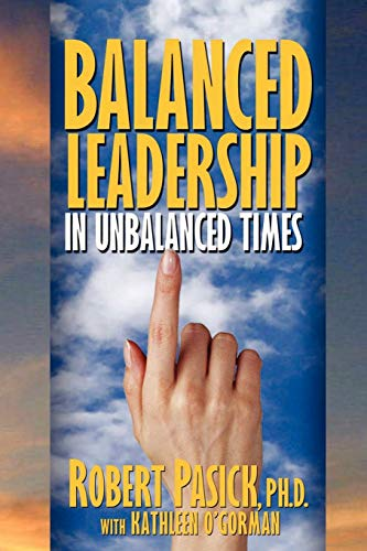 Balanced Leadership in Unbalanced Times: Pasick, Robert