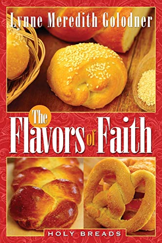 The Flavors of Faith: Holy Breads: Golodner, Lynne Meredith