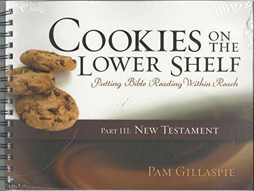Cookies on the Lower Shelf Part III: New Testament (Cookies on the Lower Shelf Putting Bible ...