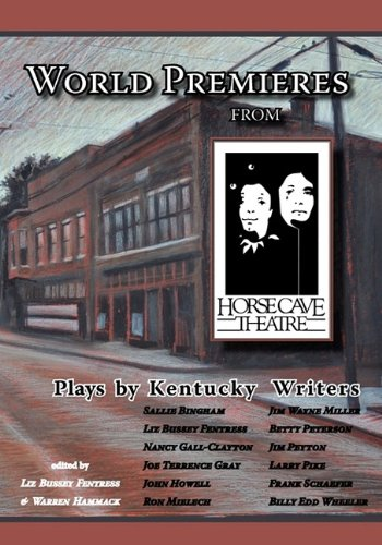 World Premieres from Horse Cave: Plays by Kentucky Writers