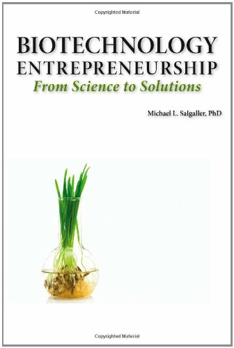 9781934899137: Biotechnology Entrepreneurship from Science to Solutions -- Start-Up, Company Formation and Organization, Team, Intellectual Property, Financing, Part