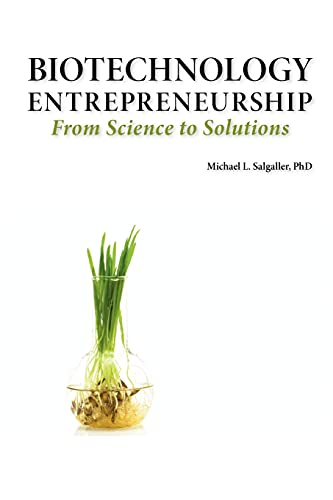 9781934899144: Biotechnology Entrepreneurship from Science to Solutions -- Start-Up, Company Formation and Organization, Team, Intellectual Property, Financing, Part