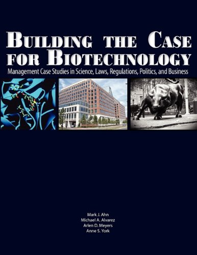 9781934899151: Building the Case for Biotechnology: Management Case Studies in Science, Laws, Regulations, Politics, and Business