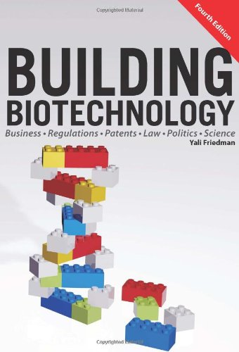 9781934899281: Building Biotechnology: Biotechnology Business, Regulations, Patents, Law, Policy and Science