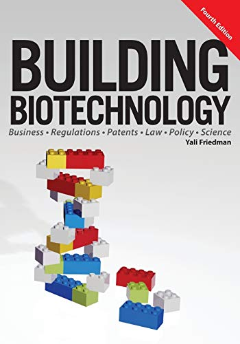 9781934899298: Building Biotechnology: Biotechnology Business, Regulations, Patents, Law, Policy and Science