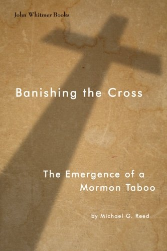 9781934901359: Banishing the Cross: The Emergence of a Mormon Taboo