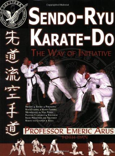 Sendo-Ryu Karate-Do : The Way of Initiative: Emeric Arus