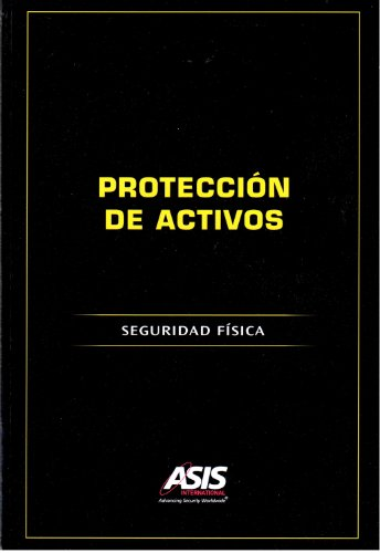 Protección de Activos: Seguridad Física (Spanish Edition): ASIS International