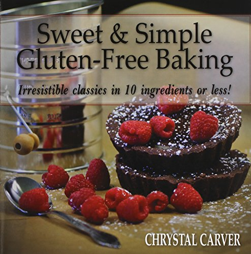 Sweet & Simple Gluten-Free Baking: Irresistible Classics in 10 Ingredients or Less!: Carver, ...