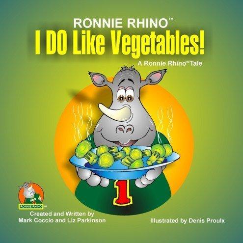 9781934919064: Ronnie Rhino: I Do Like Vegetables! (Ronnie Rhino - A Ronnie Rhino Tale)