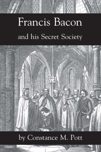 Francis Bacon And His Secret Society: Constance M. Pott