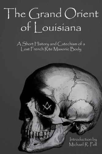 The Grand Orient of Louisiana: A Short: Michael R Poll