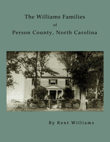 The Williams Families of Person County, North Carolina (1934936898) by Williams, Kent