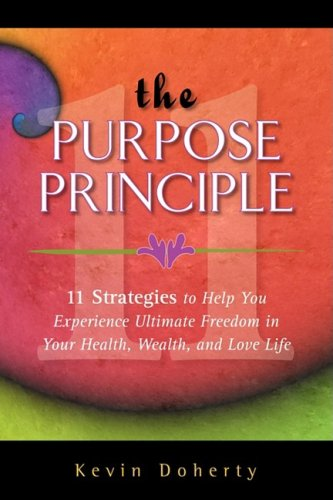 9781934937600: The Purpose Principle: 11 Strategies to Help You Experience Ultimate Freedom in Your Health, Wealth, and Love Life