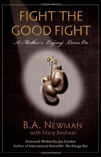 Fight the Good Fight: A Mother's Legacy Lives on: Newman, B. a.