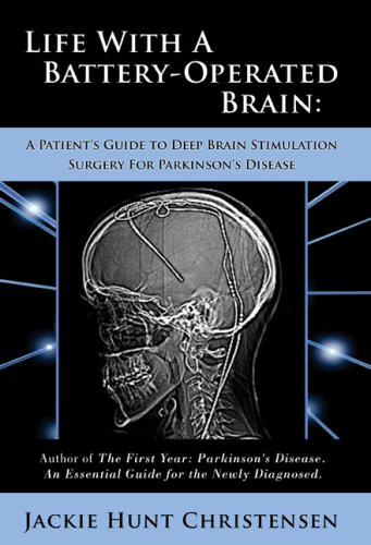Life With a Battery-Operated Brain - A Patient's Guide to Deep Brain Stimulation Surgery for ...