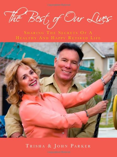 9781934938492: The Best of Our Lives - Sharing the Secrets of a Healthy and Happy Retired Life