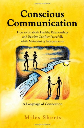 9781934938607: Conscious Communication - How to Establish Healthy Relationships and Resolve Conflict Peacefully while Maintaining Independence